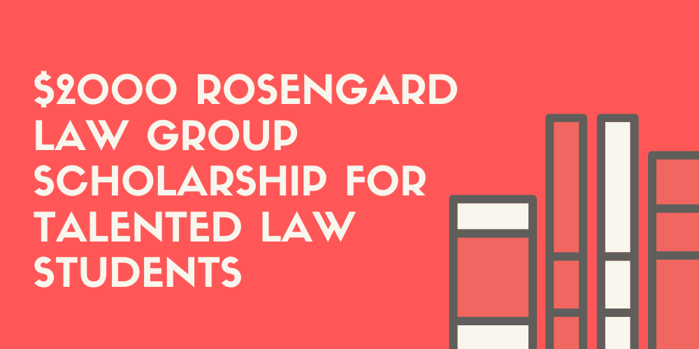 $2000 Rosengard Law Group Scholarship for Talented Law Students (1)